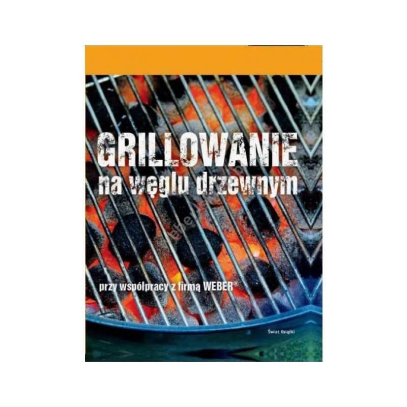 """Książka Weber : """"Grillowanie na węglu drzewnym""""."""